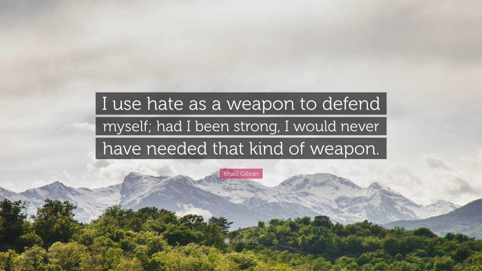 101669-Khalil-Gibran-Quote-I-use-hate-as-a-weapon-to-defend-myself-had-I